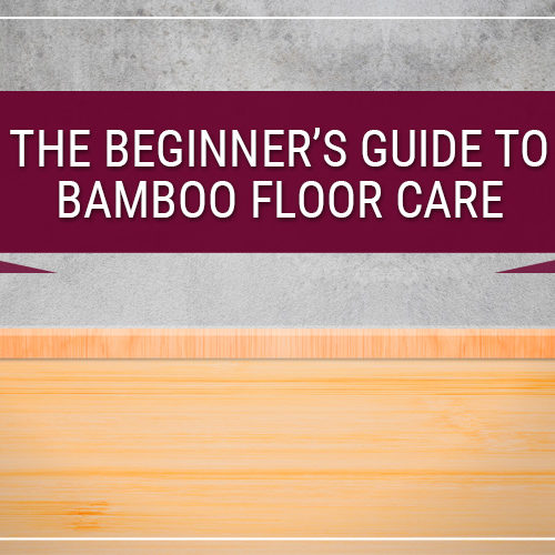 The Beginner's Guide to Bamboo Floor Care